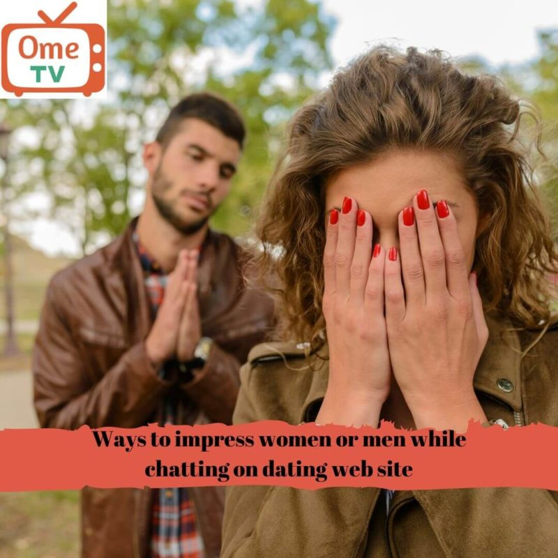 Ways to impress women or men while chatting on dating site