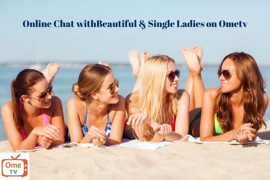 Online Chat withBeautiful & Single Ladies on Ometv